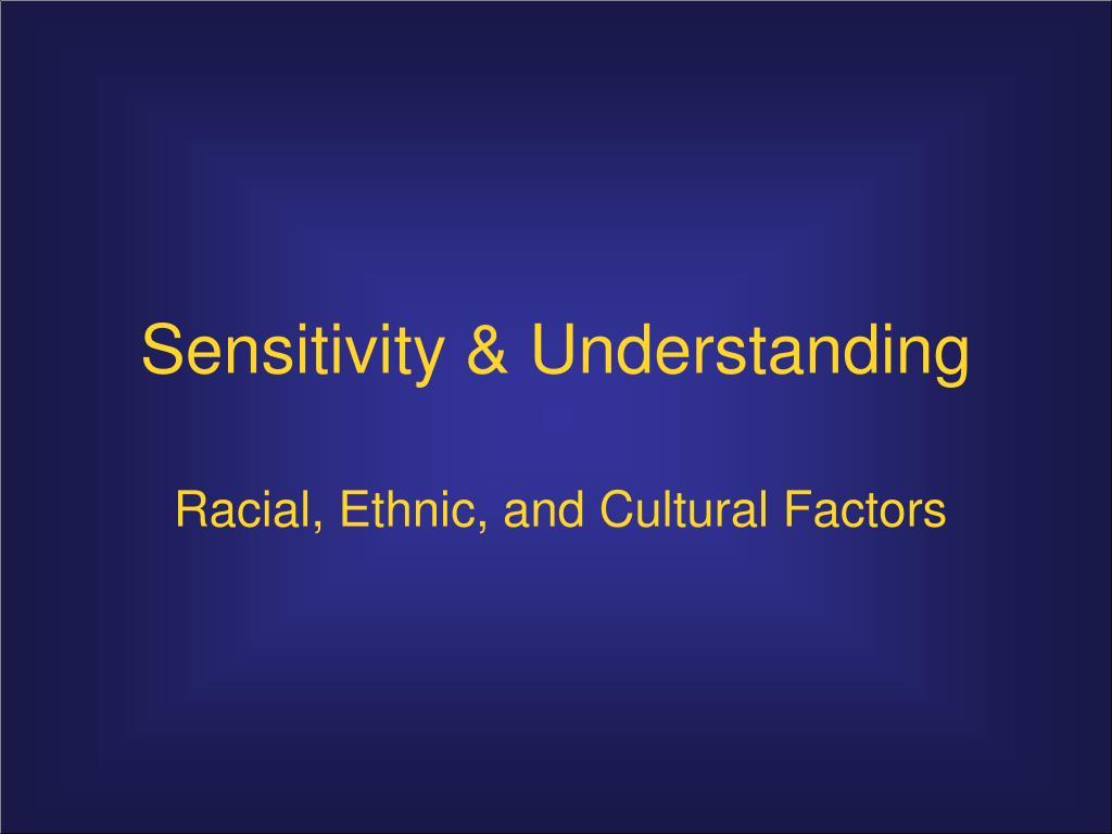 Sensitivity & Understanding