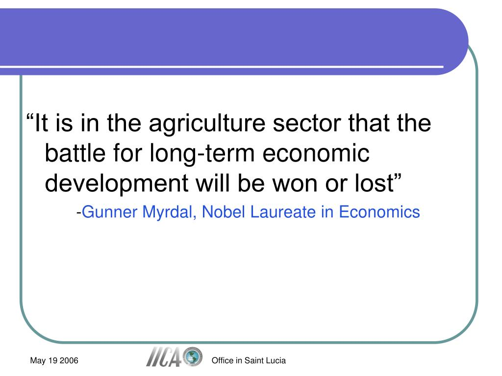 """It is in the agriculture sector that the battle for long-term economic development will be won or lost"""