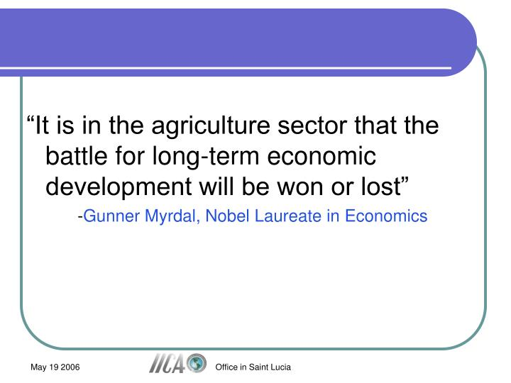 """It is in the agriculture sector that the battle for long-term economic development will be won or..."