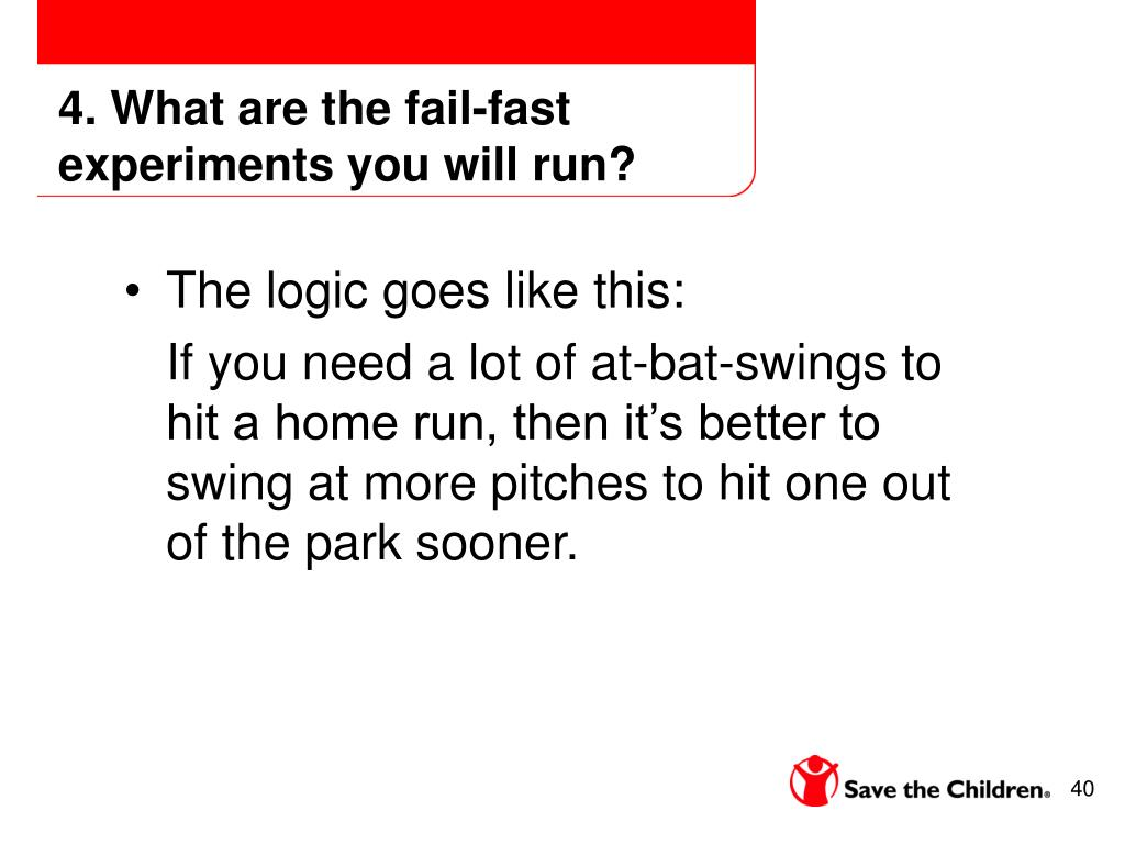 4. What are the fail-fast experiments you will run?