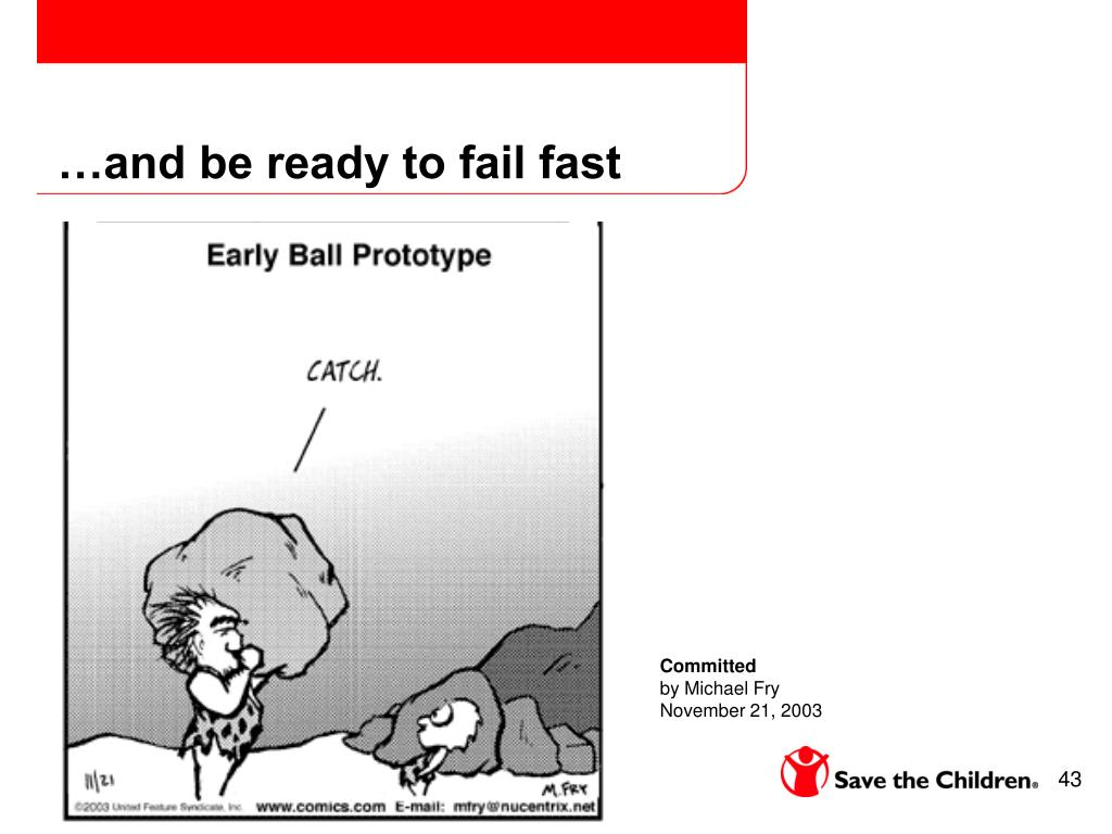 …and be ready to fail fast