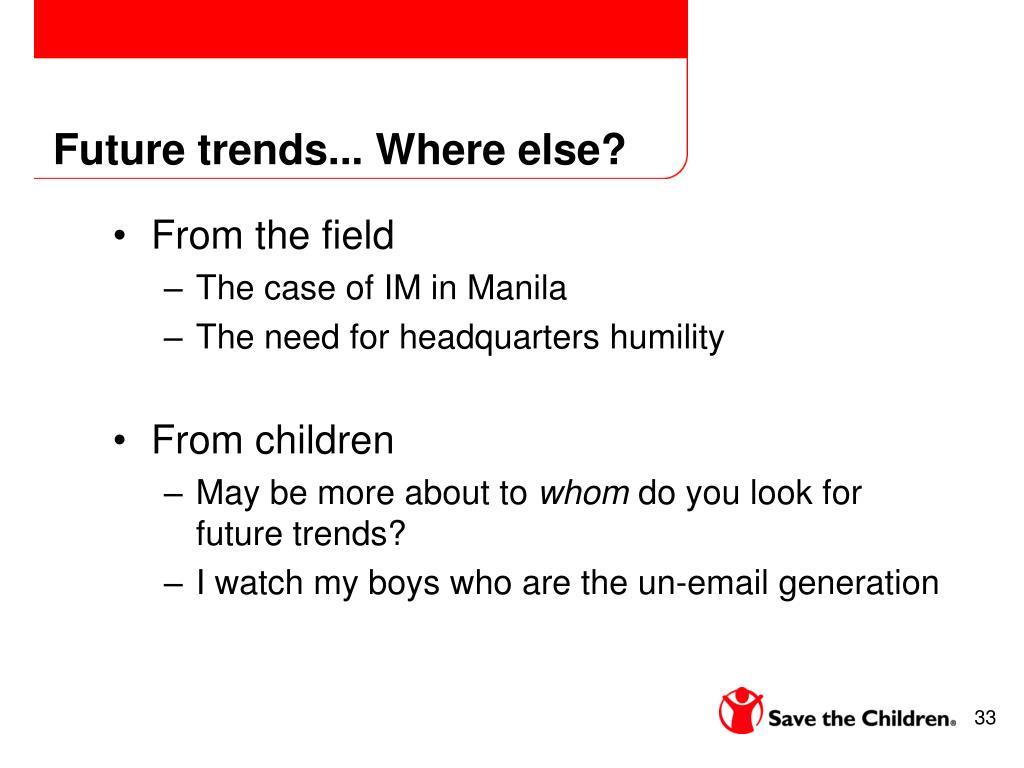 Future trends... Where else?