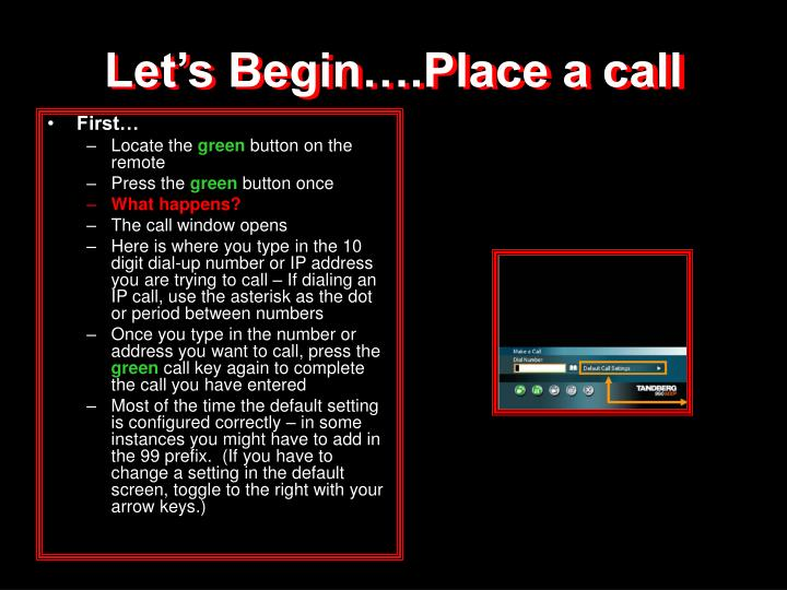 Let's Begin….Place a call