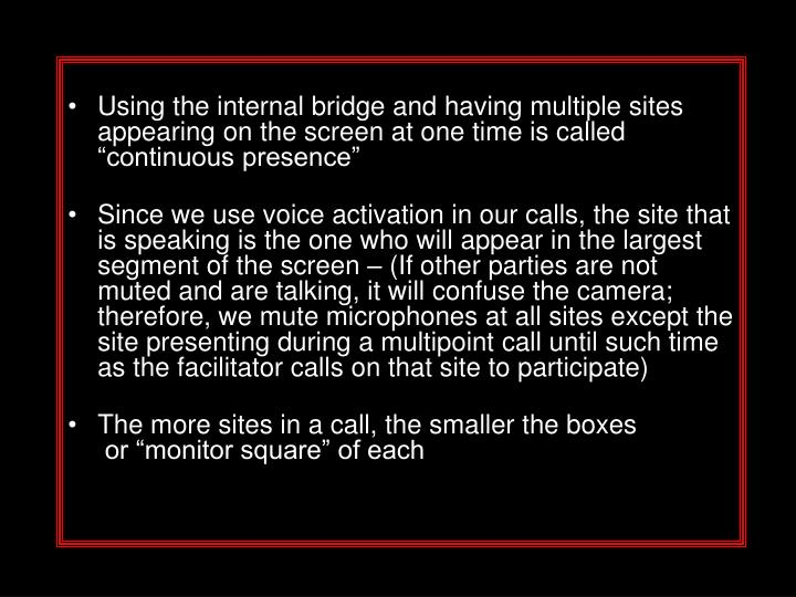 """Using the internal bridge and having multiple sites appearing on the screen at one time is called """"continuous presence"""""""