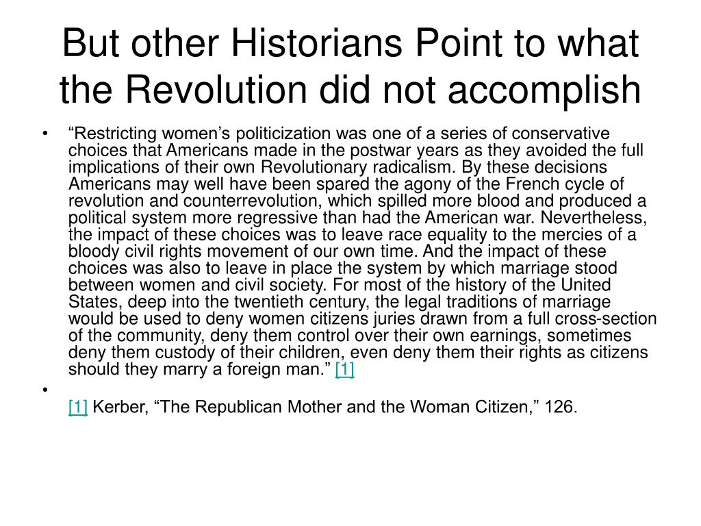 But other Historians Point to what the Revolution did not accomplish