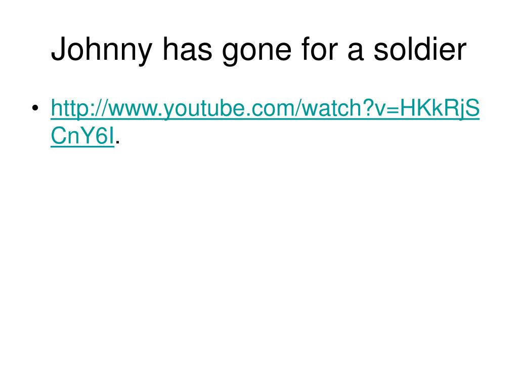 Johnny has gone for a soldier