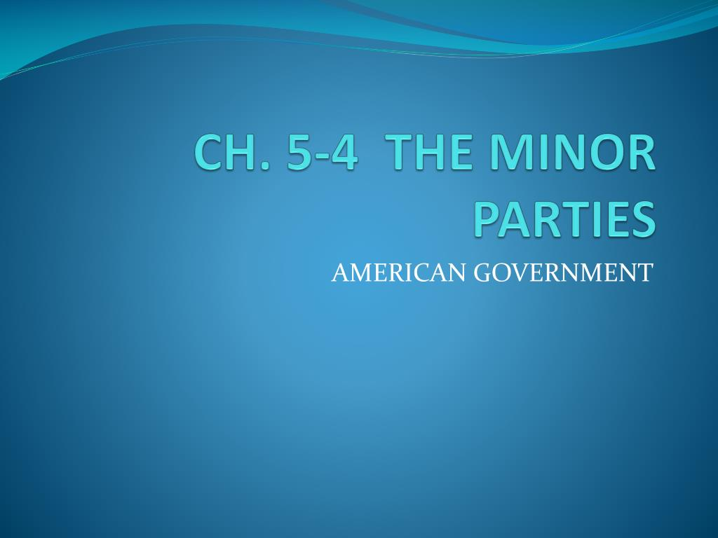 CH. 5-4  THE MINOR PARTIES