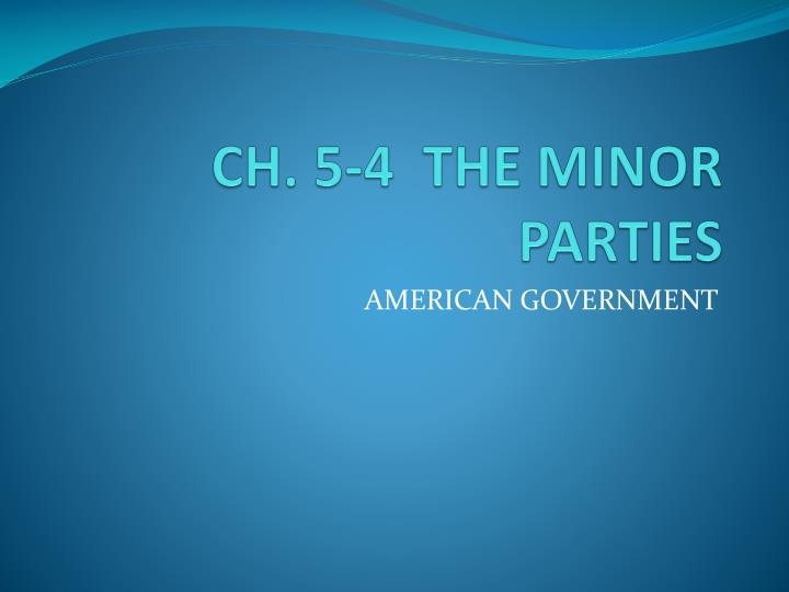 Ch 5 4 the minor parties