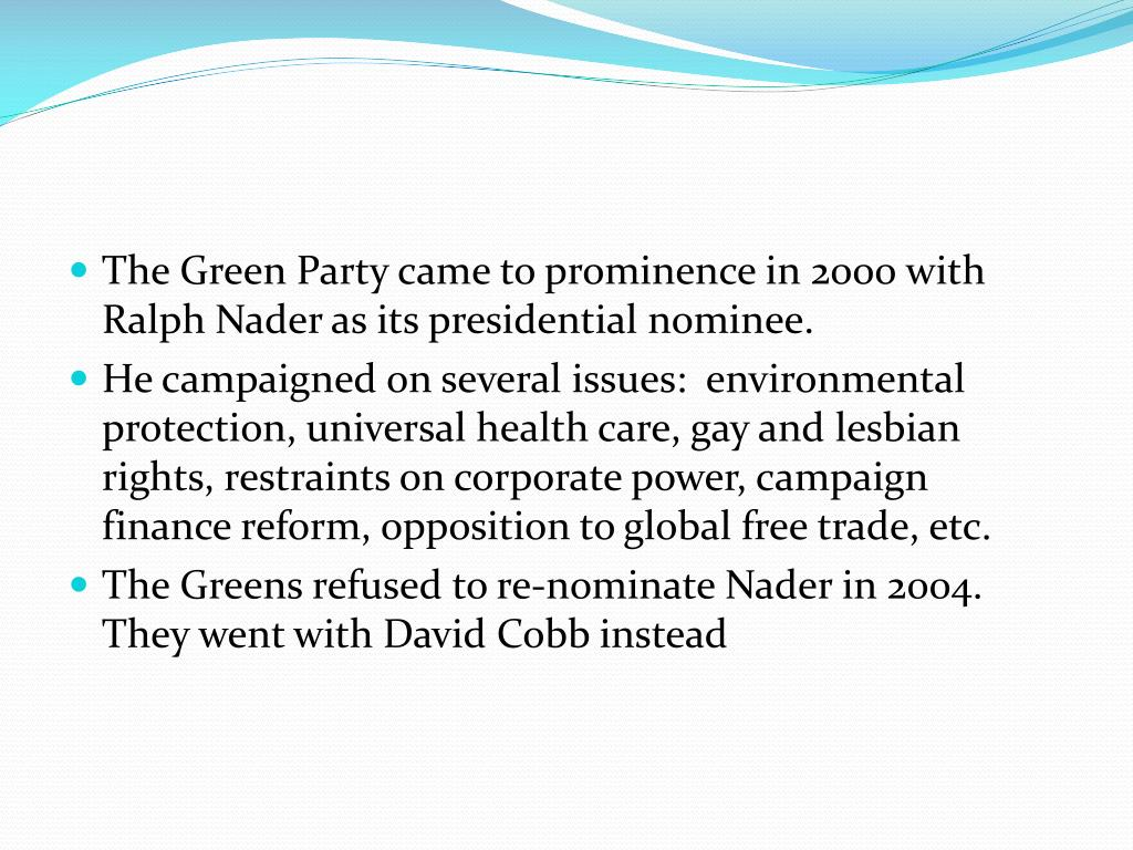 The Green Party came to prominence in 2000 with Ralph Nader as its presidential nominee.