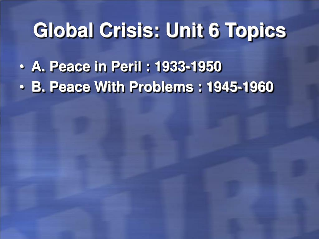 Global Crisis: Unit 6 Topics