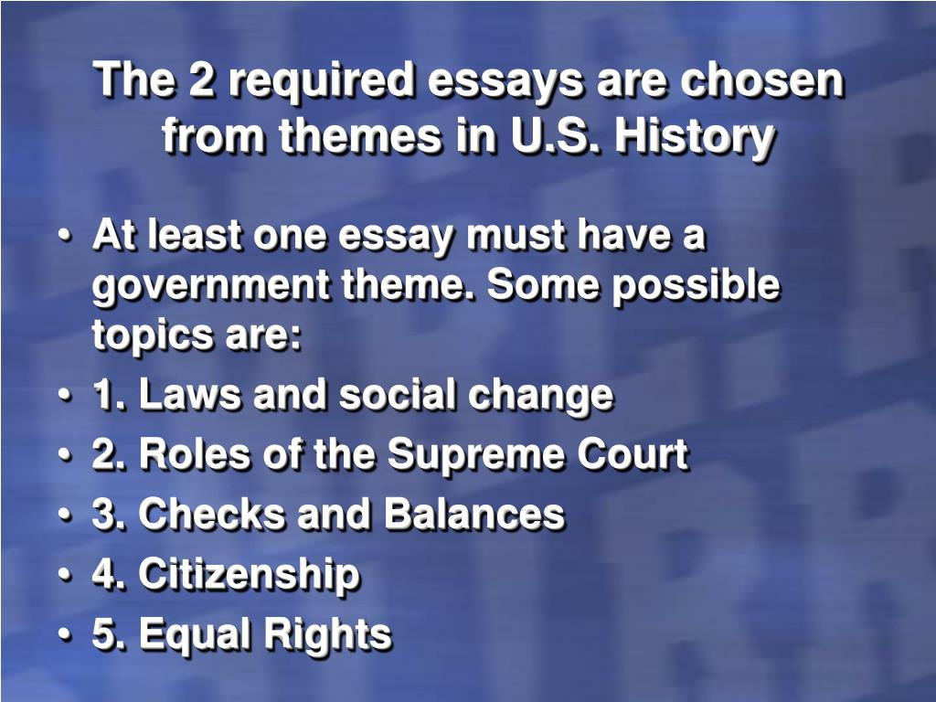 The 2 required essays are chosen from themes in U.S. History