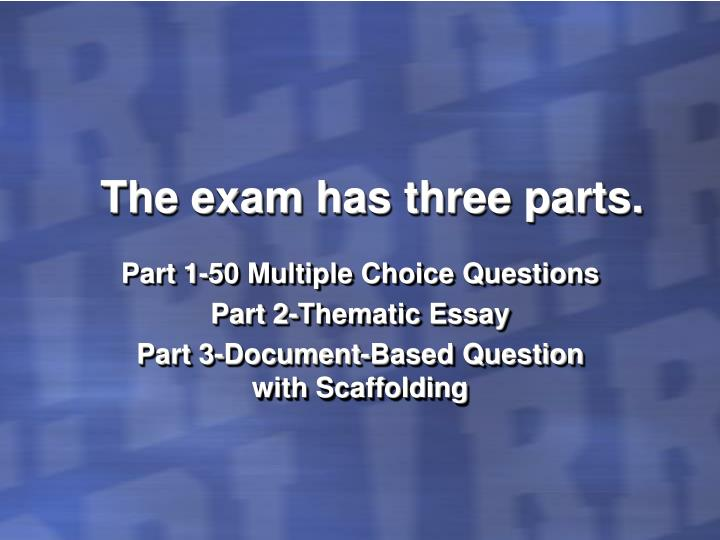 The exam has three parts