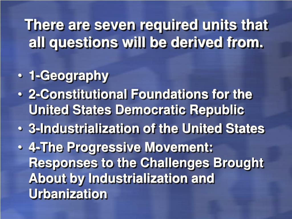 There are seven required units that all questions will be derived from.