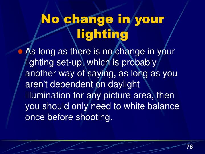 No change in your lighting