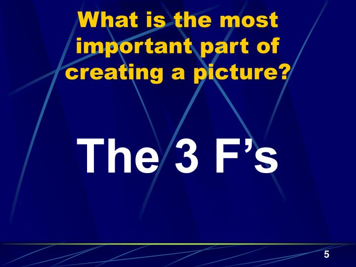 What is the most important part of creating a picture?
