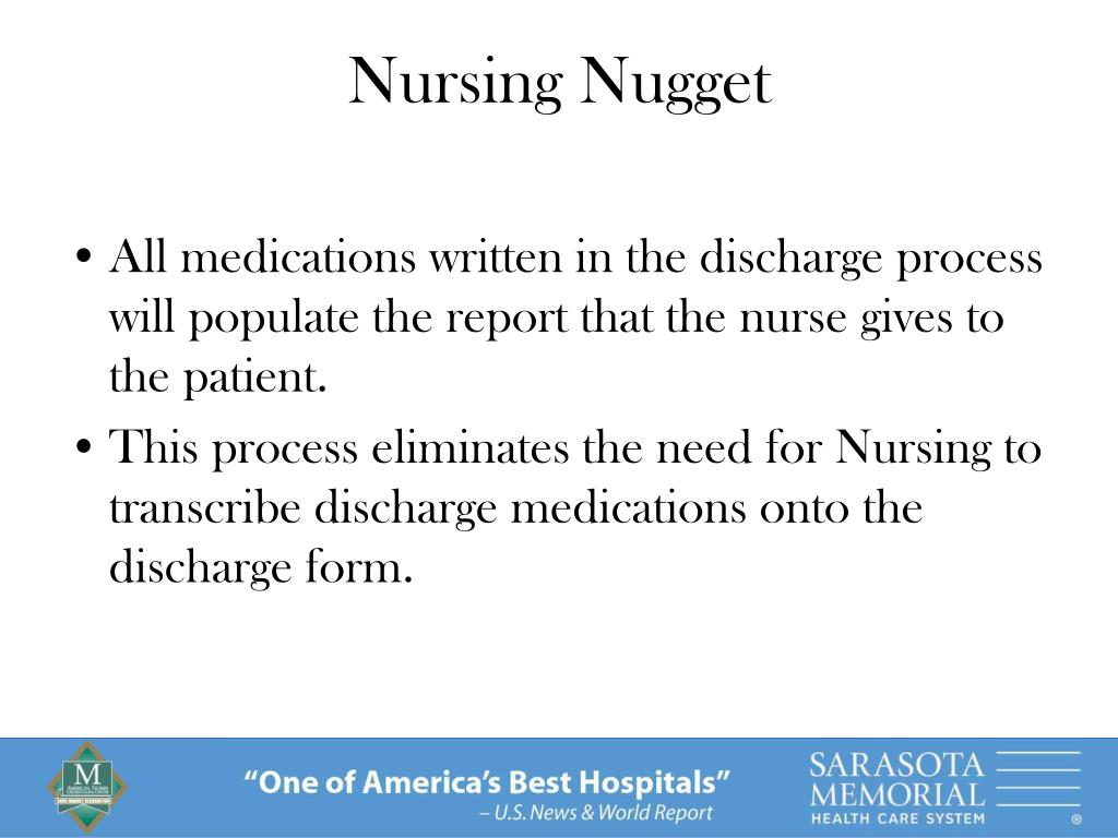 All medications written in the discharge process will populate the report that the nurse gives to the patient.