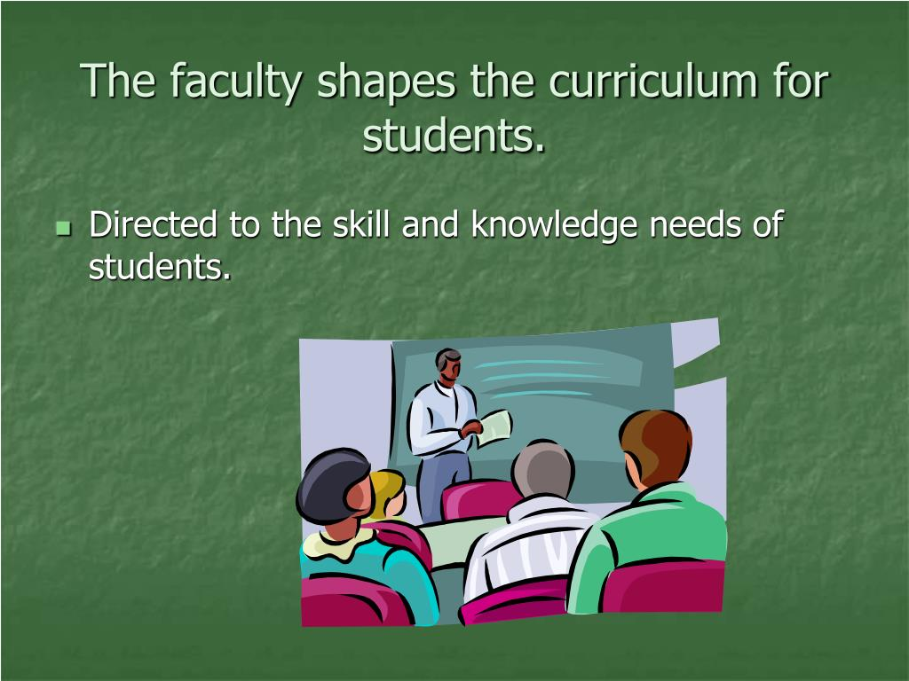 The faculty shapes the curriculum for students.