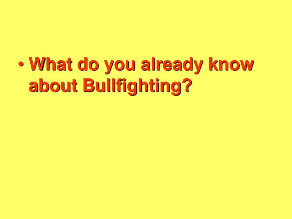 What do you already know about Bullfighting?