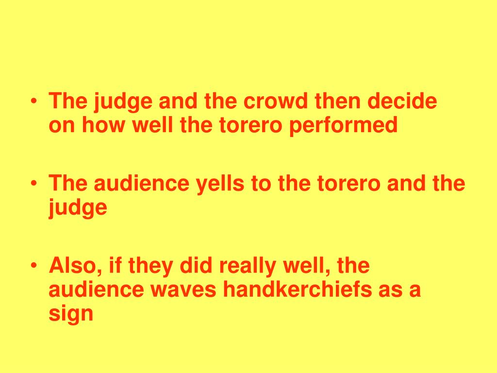 The judge and the crowd then decide on how well the torero performed