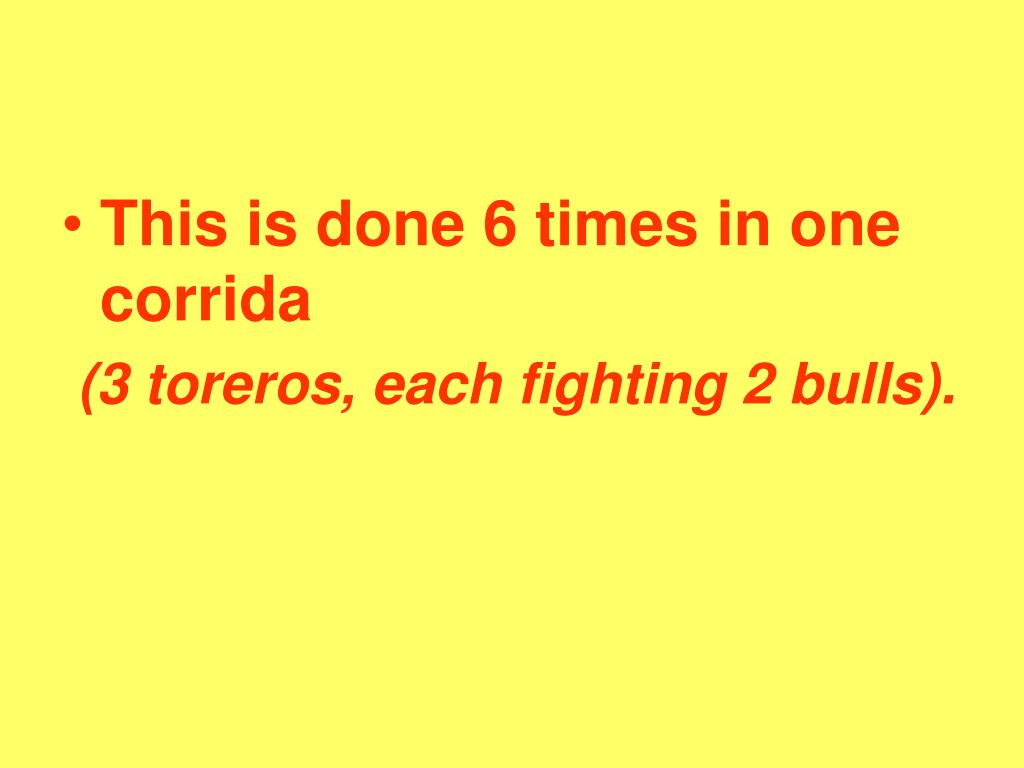 This is done 6 times in one corrida
