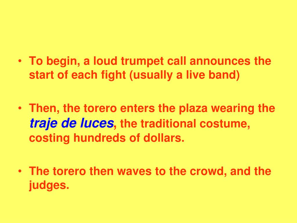 To begin, a loud trumpet call announces the start of each fight (usually a live band)