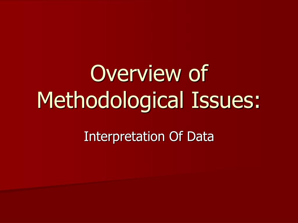 Overview of Methodological Issues: