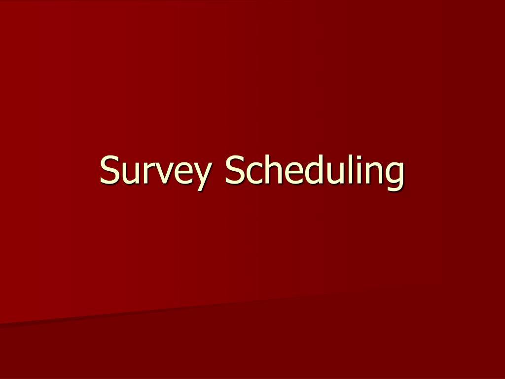 Survey Scheduling