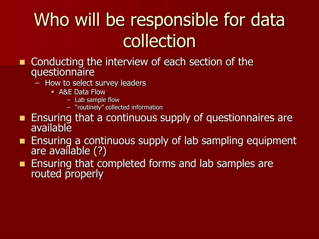 Who will be responsible for data collection