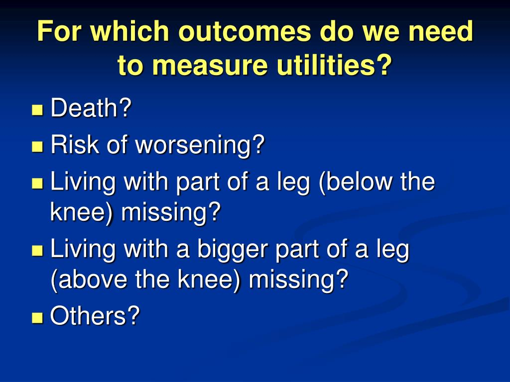 For which outcomes do we need to measure utilities?