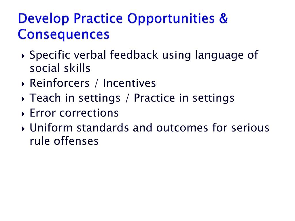 Develop Practice Opportunities & Consequences