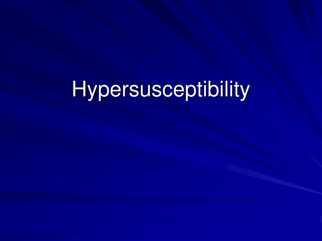 Hypersusceptibility