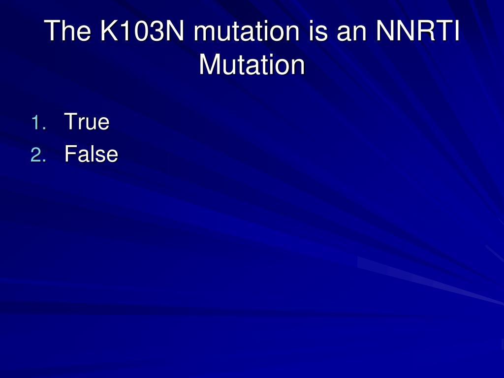 The K103N mutation is an NNRTI Mutation