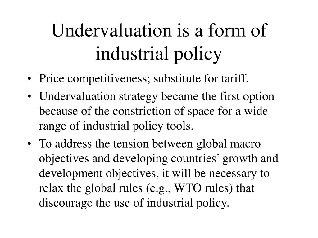 Undervaluation is a form of industrial policy