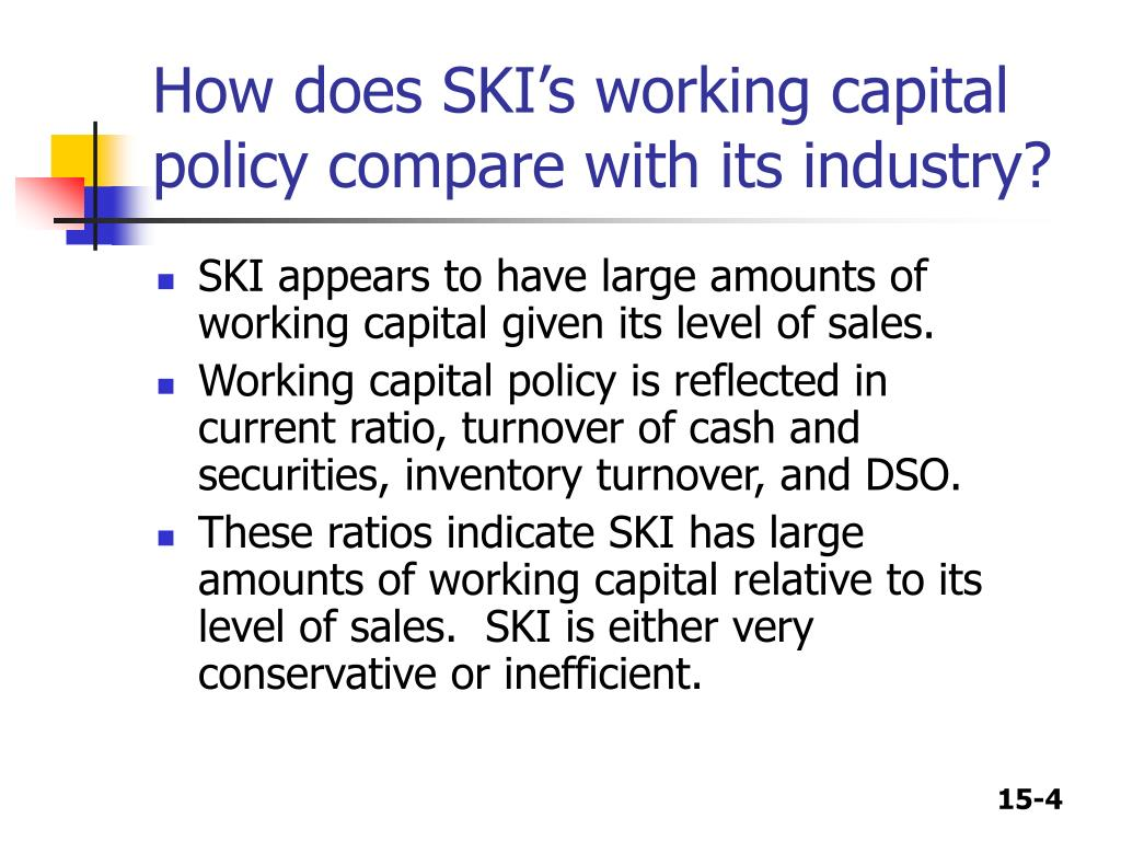 How does SKI's working capital policy compare with its industry?
