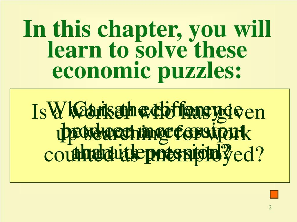In this chapter, you will learn to solve these economic puzzles: