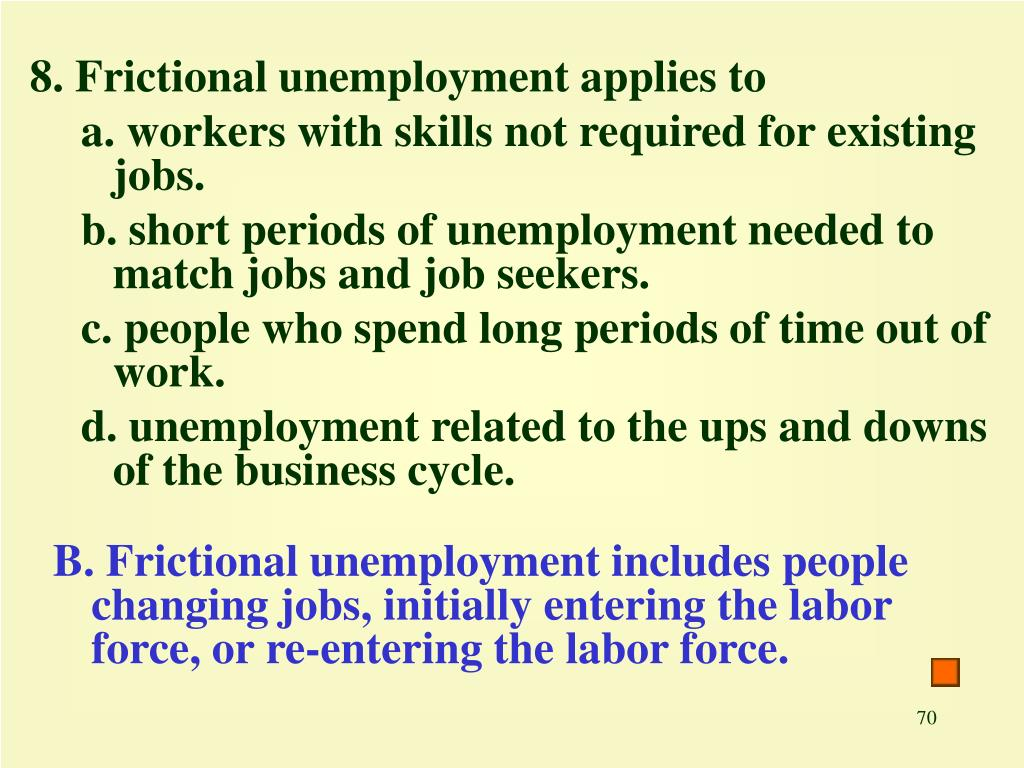 8. Frictional unemployment applies to