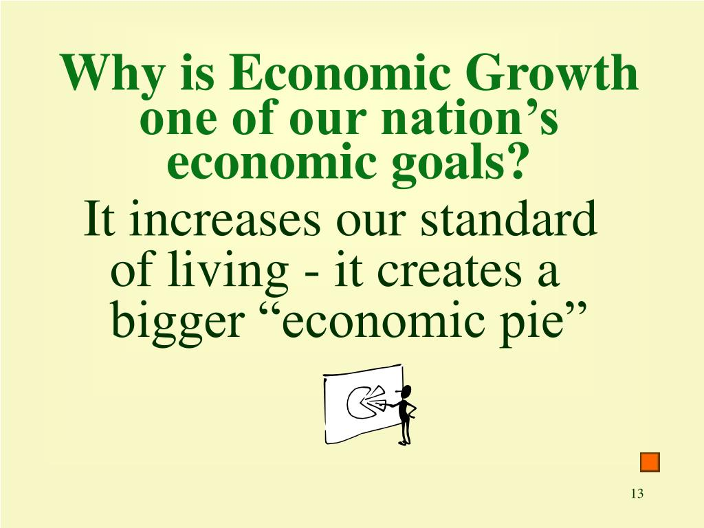 Why is Economic Growth one of our nation's economic goals?