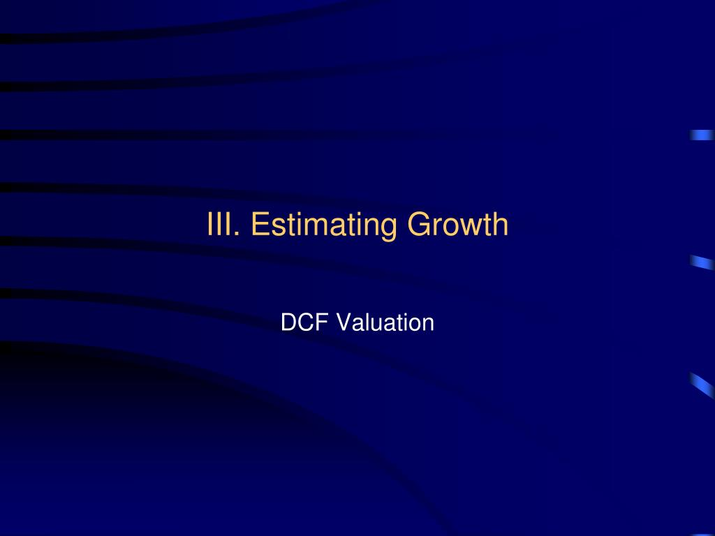 III. Estimating Growth
