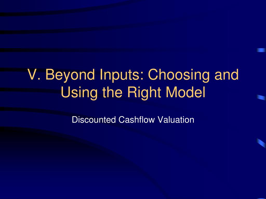 V. Beyond Inputs: Choosing and Using the Right Model