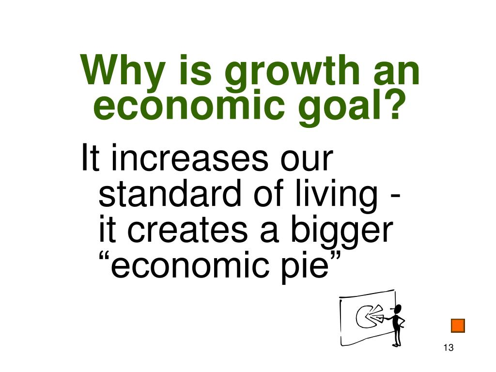 Why is growth an economic goal?
