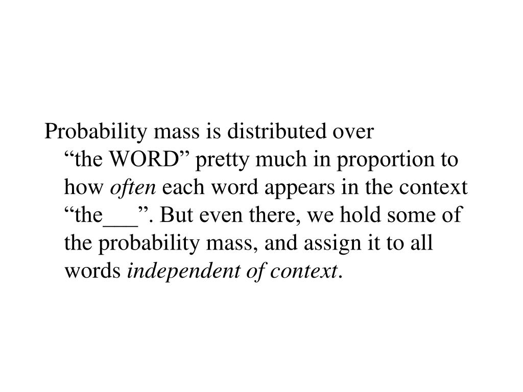 Probability mass is distributed over