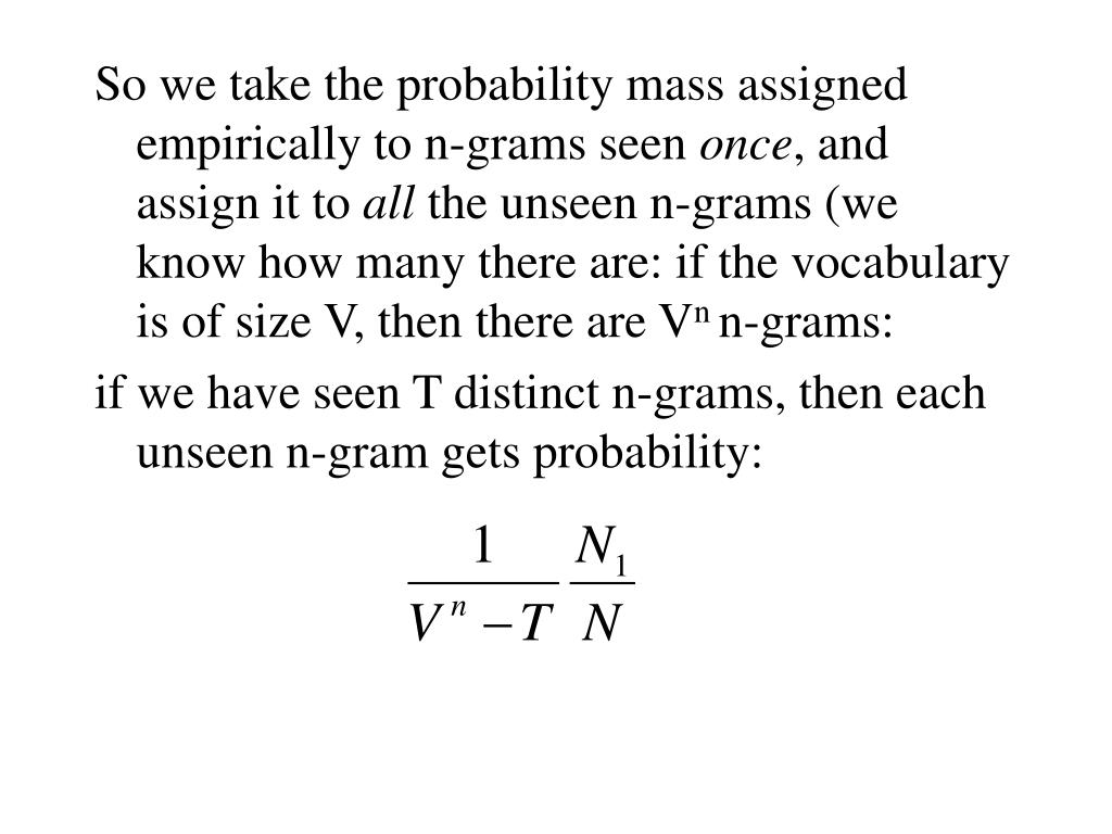 So we take the probability mass assigned empirically to n-grams seen