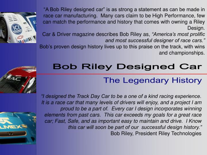 """A Bob Riley designed car"" is as strong a statement as can be made in race car manufacturing.  M..."