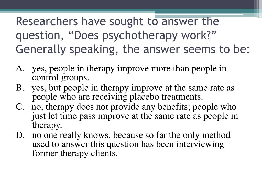 """Researchers have sought to answer the question, """"Does psychotherapy work?""""  Generally speaking, the answer seems to be:"""