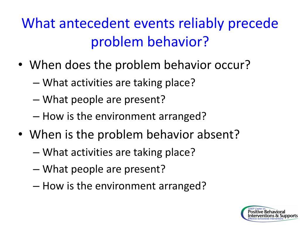 What antecedent events reliably precede problem behavior?