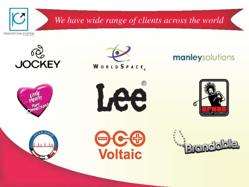 We have wide range of clients across the world