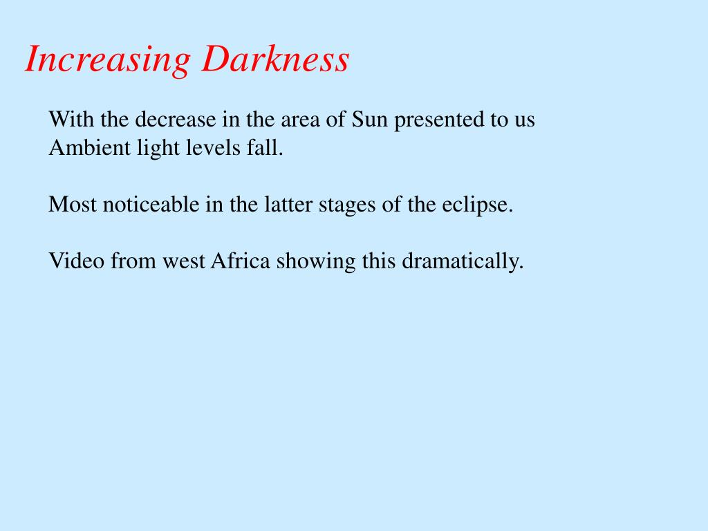 Increasing Darkness