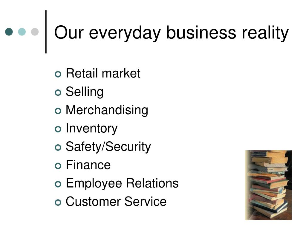 Our everyday business reality