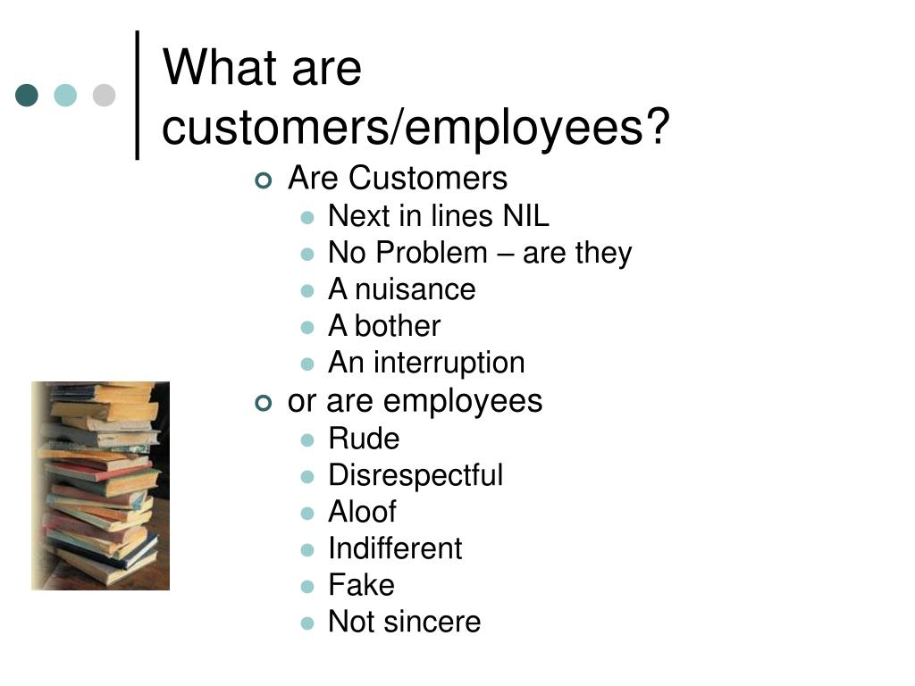 What are customers/employees?