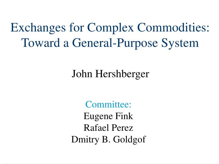 Exchanges for complex commodities toward a general purpose system